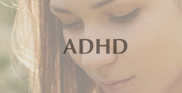"""May I Have Your Attention, Please?"" What You Need to Know about ADHD"