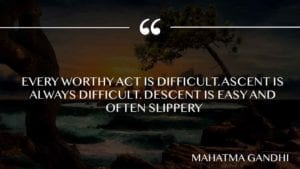 Every worthy act is difficult